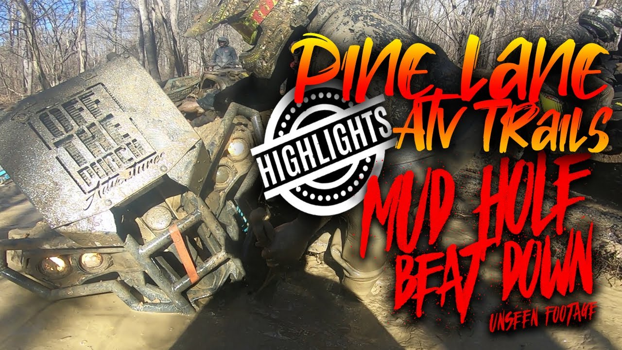 Pine Lane ATV Trails | The Highlights – Mud Hole Beat Down Unseen Footage
